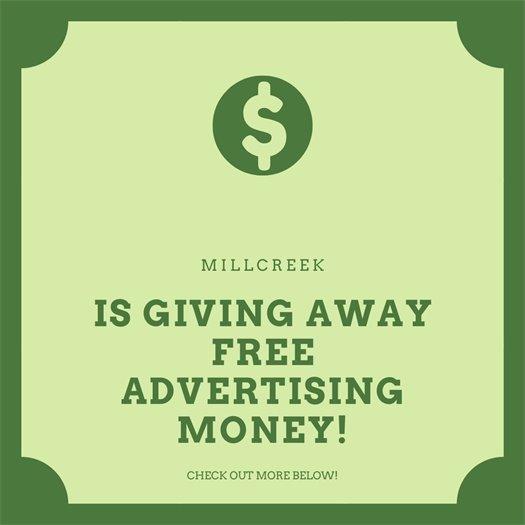 Millcreek is Giving Away Free Advertising Money